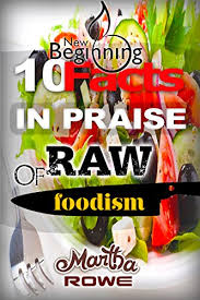 10 facts in praise of raw foodism u0026 how to eat healthy new