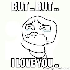 But I Love You Meme - but but i love you crying meme meme generator