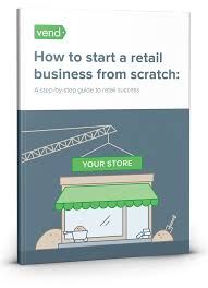 how to start a retail business from scratch a step by step guide