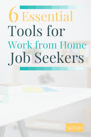 These Work From Home Companies 6 Essential Tools Of The Work From Home Job Seeker Work From