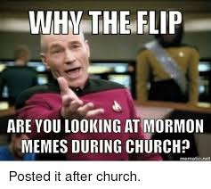 Morman Memes - whm the flip are you looking at mormon memes during church