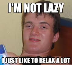 Relax Meme - meme i m not lazy i just like to relax a lot picture golfian com
