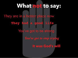 what to say to to be what to say and not to say to someone whose loved one has recentl