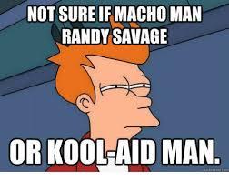 Macho Man Randy Savage Meme - not sure if macho man randy savage or koo aid man meme com meme on