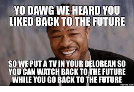 Back To The Future Meme - yo da we heard you liked back to the future soweputatvin your