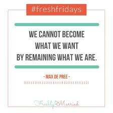 great marriage quotes freshfridays quote become what you want freshly married