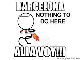 Nothing To Do Here Meme - barcelona alla voy nothing to do here draw meme generator