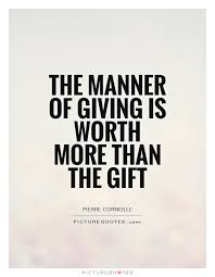 the manner of giving is worth more than the gift picture quotes