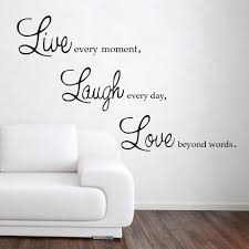 live laugh love live every moment laugh every day love beyond words