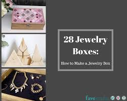 Making A Jewelry Box - 28 jewelry boxes how to make a jewelry box favecrafts