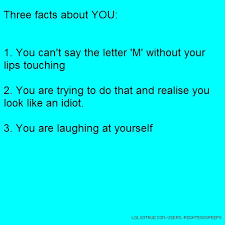 three facts about you 1 you can t say the letter m without