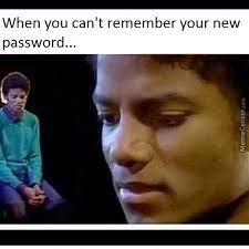 Password Meme - when you forget your password by kozenadrzka meme center