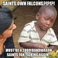 Saints Falcons Memes - saints own falcons must be a 2009 bandwagon saints fan talking