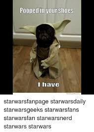 Star Wars Nerd Meme - 25 best memes about pooped in your shoes i have pooped in your