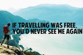 travel for free images If travelling was free you would never see me again only best quotes jpg