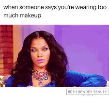 Too Much Makeup Meme - 142 best let s laugh images on pinterest ha ha funny stuff and