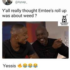 Roll Up Meme - y all really thought emtee s roll up was about weed mzansi memes