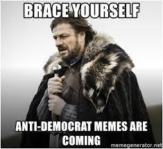 Anti Democrat Memes - brace yourself anti democrat memes are coming ned stark brace