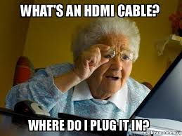 Cable Meme - what s an hdmi cable where do i plug it in internet grandma