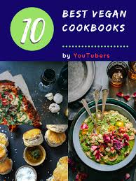 best cookbooks 10 best vegan youtube channel cookbooks whatsgud net