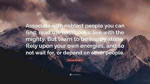 quotes learning to be alone thomas davidson quote u201cassociate with noblest people you can find