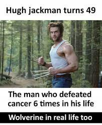 Wolverine Picture Meme - dopl3r com memes hugh jackman turns 49 ぢ the man who defeated