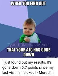 Diabetic Memes - when you findout type 1 diabetes memes that your a1c has gone down