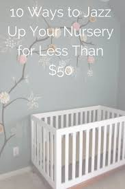 Diy Nursery Decor Pinterest by 15 Ways To Jazz Up Your Nursery For Less Than 50 Nursery