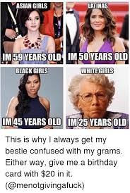 Asian Birthday Meme - asian girls latinas im59 years oldim 5oyears old black girls white