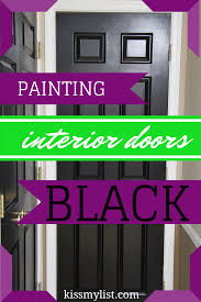 How To Paint Interior Doors by Painting Interior Doors Black Kiss My List