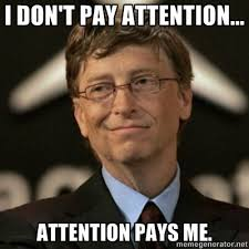 Attention Meme - i don t pay attention attention pays me best of funny memes