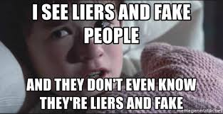 Fake People Memes - i see liers and fake people and they don t even know they re liers