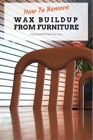 Natural Wood Furniture by How To Remove Wax Buildup From Furniture Easily