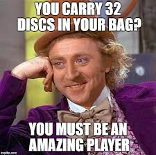 Carry On Meme - you carry 32 discs in your bag you must be an amazing player