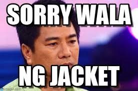 Meme Jacket - sorry wala wala nang jacket meme on memegen