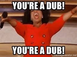 Dub Meme - you re a dub you re a dub giving oprah meme generator