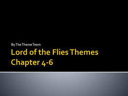 lord of the flies themes and messages ppt lord of the flies themes chapter 4 6 powerpoint presentation