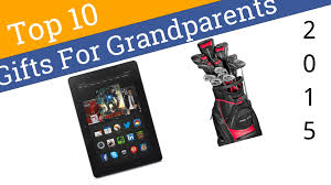 the coolest gifts for grandpas 10 best gifts for grandparents 2015