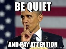 Be Quiet Meme - be quiet and pay attention o quiet meme generator