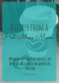 Hot Mess Meme - a letter from a hot mess mom be a warrior queen