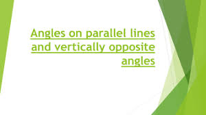 angles on parallel lines and vertically opposite angles by