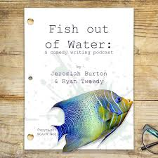 fish out of water a comedy writing podcast archives boardwalk