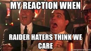 Raider Hater Memes - my reaction when raider haters think we care ray liotta laughing
