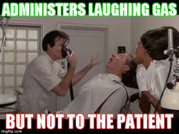 Patient Meme - administers laughing gas but not to the patient meme