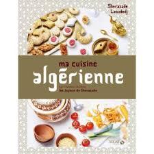 de cuisine alg ienne ma cuisine algérienne relié sherazade laoudedj achat livre