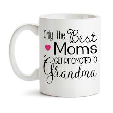 coffee mug only the best moms get promoted to grandma baby