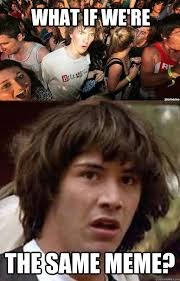 What If Meme - the same meme what if we re sudden clarity keanu quickmeme