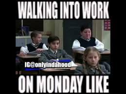 Monday Work Meme - walking in to work on monday like youtube