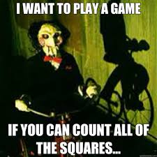 Want To Play A Game Meme - i want to play a game if you can count all of the squares saw