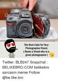 Meme Photographer - kon 0700 the best cake for your photographer friend name a friend